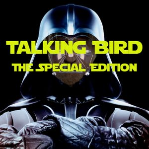 Talking Bird; The Special Edition Episode 72
