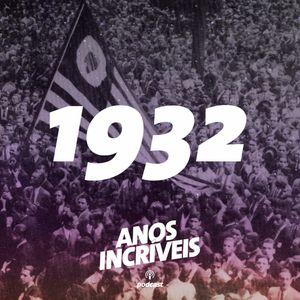 #03 - 1932: Revolução Paulista, Santos Dumont e Dança do Tchaco