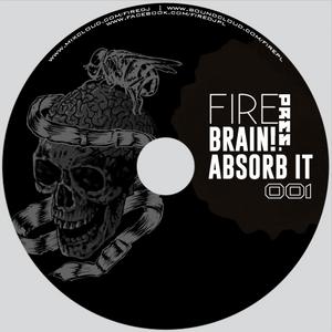 Fire pres. Brain! Absorb it #001 (10.02.2014)
