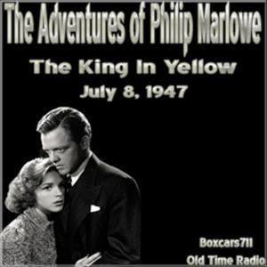 The Adventures Of Philip Marlowe - The King In Yellow (07-08-47)