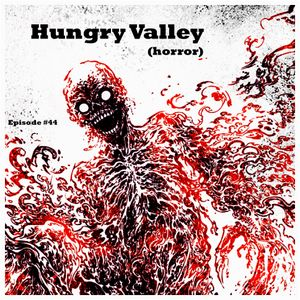 Episode #44 - Hungry Valley (horror)