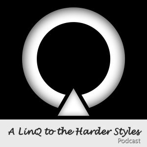 A LinQ to the Harder Styles - Episode #1