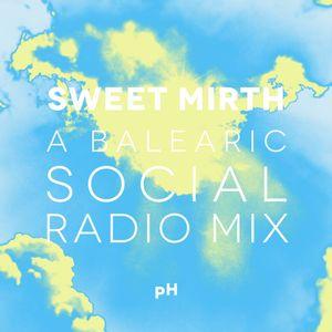 Sweet Mirth (A Mix For Balearic Social Radio)