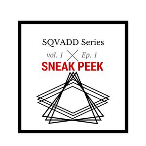 SQVADD Series Vol. 1 (Sneak Peek)