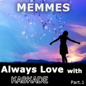 Always Love with Kaskade (Dj MemmeS Mixage)