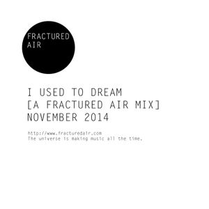 I Used To Dream [A Fractured Air Mix]