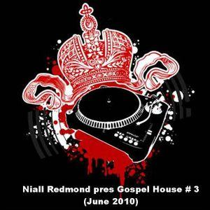 Niall Redmond pres Gospel House Mix(June 2010)