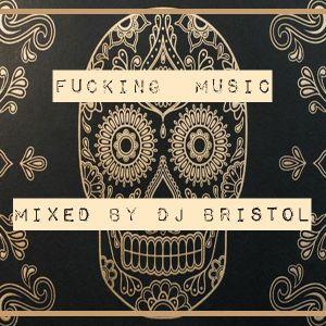 DJ Bristol -- MIXTAPE - Fucking Musique - (2016)