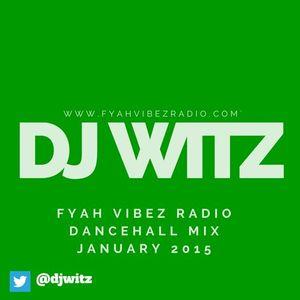 Dj Witz - Fyah Vibez Radio Dancehall Mix Jan 2015