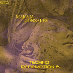 MaKaJa Gonzales - TECHNO REDEMPTION 6