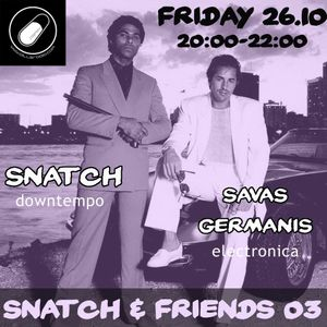 SNATCH PILLSRADIO S02E11 SNATCH & FRIENDS 03:SAVAS GERMANIS