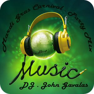 DJ . John Gavalas & CD - Mardi Gras Carnival Party Mix