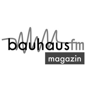 bauhaus.fm Magazin (Sendung vom 22. Mai 2017)