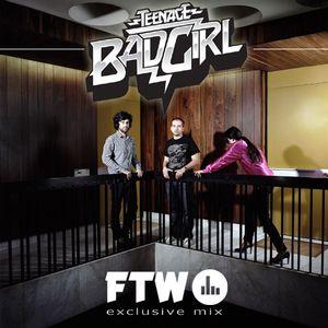 FTW exclusive mix - Teenage Bad Girl