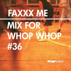 Faxxx Me - Mix For Whopwhop #36