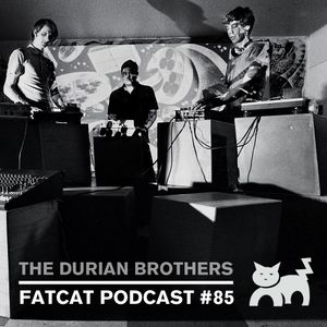 The Durian Brothers - FatCat Records Podcast #85