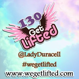 Get Lifted 130 (Throwback Edition) - Lady Duracell