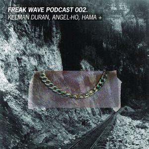 Freak Wave 002 – Kelman Duran, Angel-Ho, Hama +