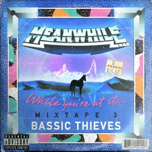 While you're at it... MIXTAPE 3: BASSIC THIEVES