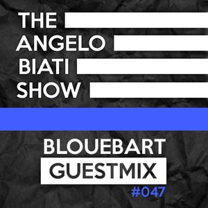 The Angelo Biati Show 047 Guestmix BloueBart