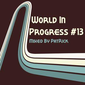 World In Progress #13 Mixed By PatRick