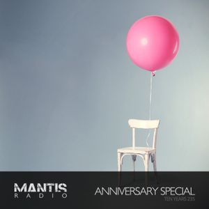 Mantis Radio 235 + Anniversary Special #10