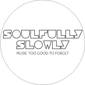 SOULFULLY SLOWLY: Music Too Good To Forget pt.1