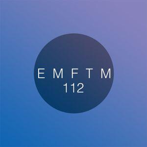 EMFTM Episode 112