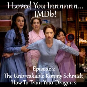 I Loved You Innnnnn...IMDB! - Episode 2 (The Unbreakable Kimmy Schmidt & How To Train Your Dragon 2)