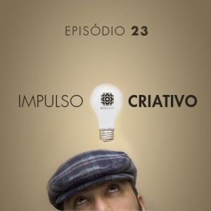 AntiCast 23 - Impulso Criativo