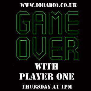 GAME OVER with Player One on IO Radio 16.12.16