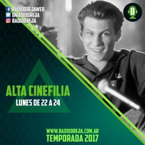 ALTA CINEFILIA - PROGRAMA 024 - 10/07/2017 LUNES DE 22 A 00 WWW.RADIOOREJA.COM.AR