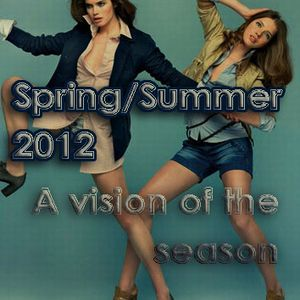 Spring/Summer 2012. A vision of the season.