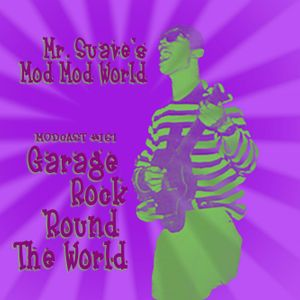 Modcast #161: Garage Rock 'Round The World