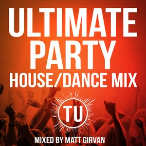 Ultimate PARTY - House/Dance Mix - Mixed by Matt Girvan