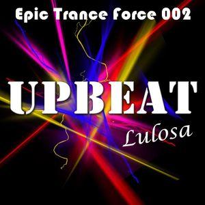 UpBeat 046 Mixed by Lulosa (Epic Trance Force 2 Promo Mix)