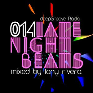 Late Night Beats by Tony Rivera - Episode 14 - deepGroove Radio