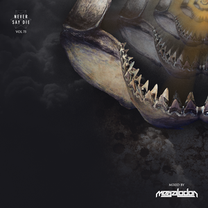 Never Say Die - Vol 75 - Mixed by Megalodon