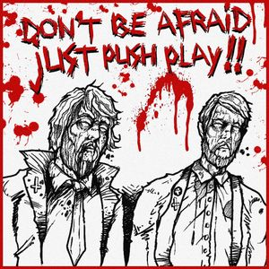 DON´T BE AFRAID, JUST PUSH PLAY!!