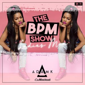 DJ Adam K Presents - The BPM Show Episode 11 (R&B/Slow/Trapsoul)