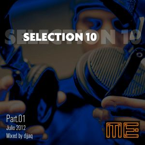 Selection 10 ME (July 2012 - Mixed by djjaq) Part.01