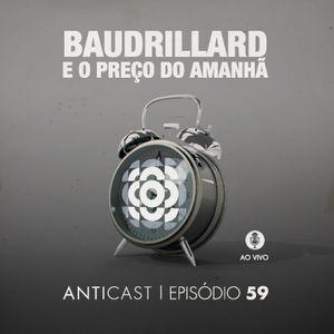AntiCast 59 - Baudrillard e o Preço do Amanhã