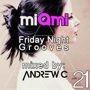 Andrew C pres. Caffè 21 MiAmi Friday Night Grooves #2