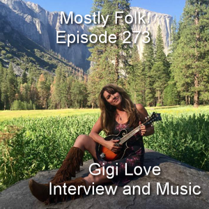Mostly Folk Episode 273- Gigi Love Interview and Music