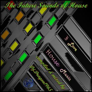The Future Sounds of House by Dj.Dragon1965