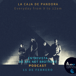 La Caja De Pandora 15 Febrero - Entrevista We Are Not brothers