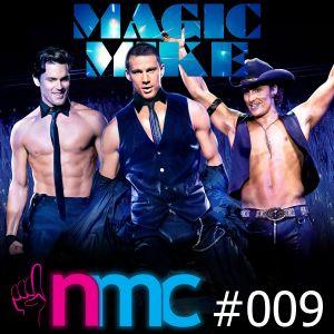 NMC #009 - Magic Mike