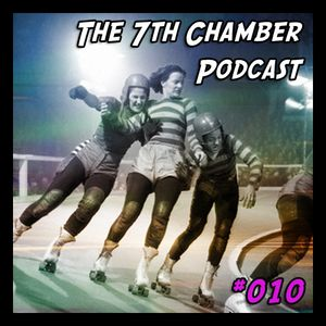 The 7th Chamber Podcast #010: Rollers Special