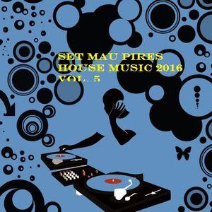 SET HOUSE MUSIC MAU PIRES 2016 VOL. 5