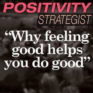 Why feeling good helps you do good - PS003